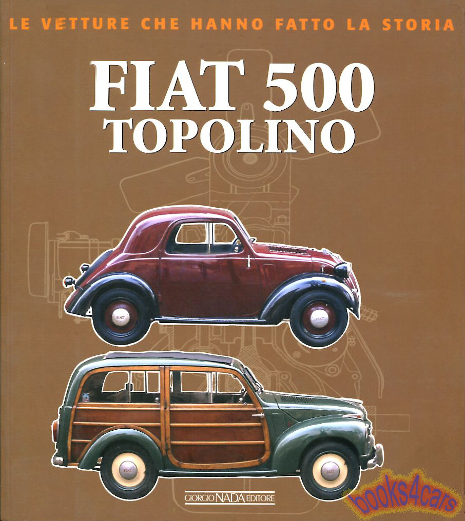 36-55 Fiat Topolino 500 history with detailed technical information of all  variations throughout the yea 144 pages in Italian with 175 illustrations  by ...
