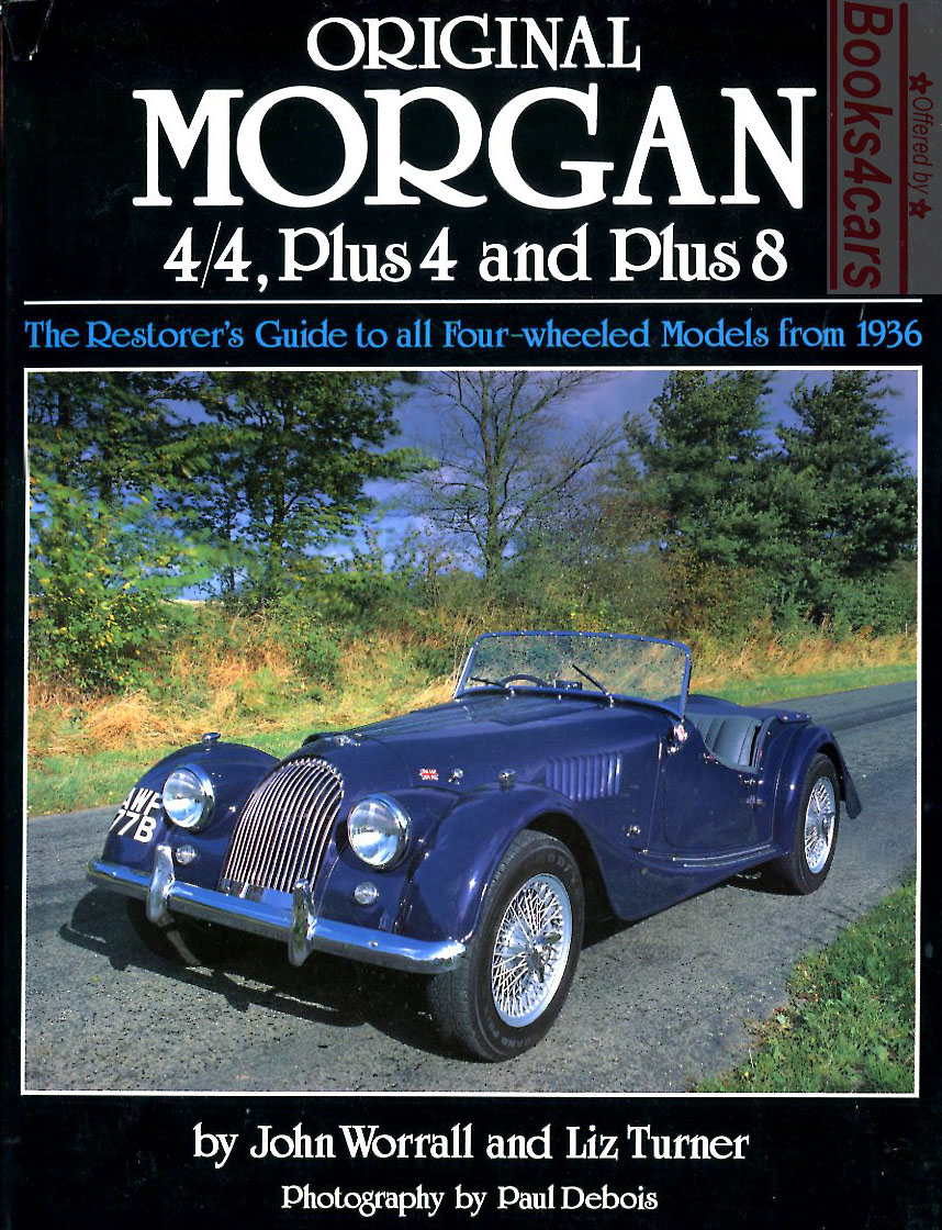 36-91 Original Morgan 4/4 Plus 4 & Plus 8 the restorer's guide by John  Worrall & Liz Turner photos by Paul Debois 127 pages with many color photos  ...