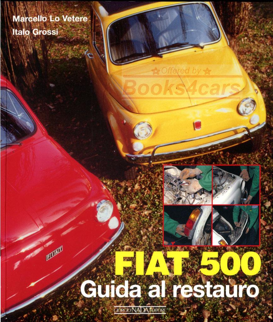 Fiat 500 Restoration guide in Italian 96 pgs by Marcello Lo Vetere & Italo  Grossi Complete coverage with 250 color illustrations (65_Fiat500ResIT) ...
