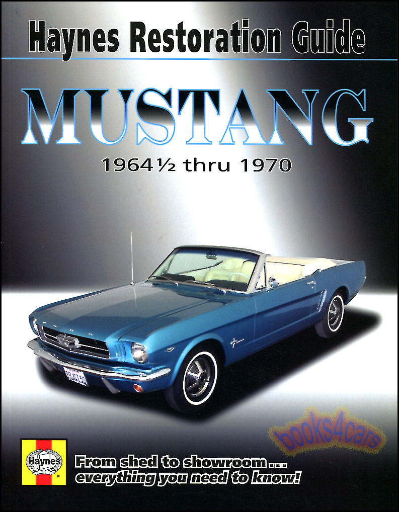1964 1/2 - 1970 Ford Mustang Restoration Manual Guide by Haynes with step  by step instructions and over 950 illustrations (67_11500) ...
