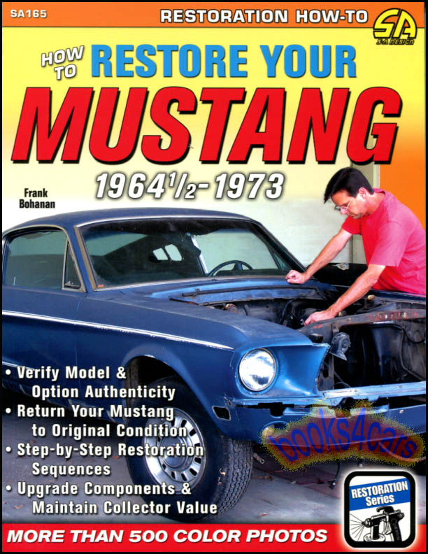 how to restore your mustang a complete step by step procedures manual