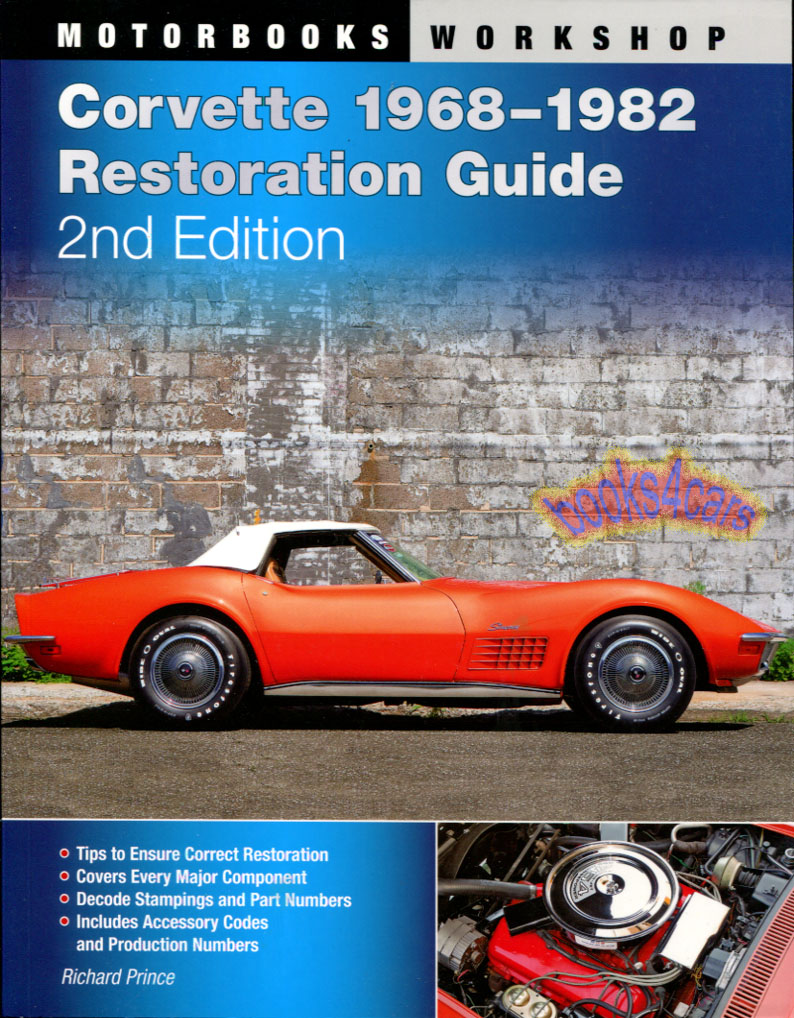 68-82 Restoration Guide for Chevrolet Corvette 256 pages by Richard Prince  covering engines and transmissions, frames, suspensions brakes body and  graphics ...