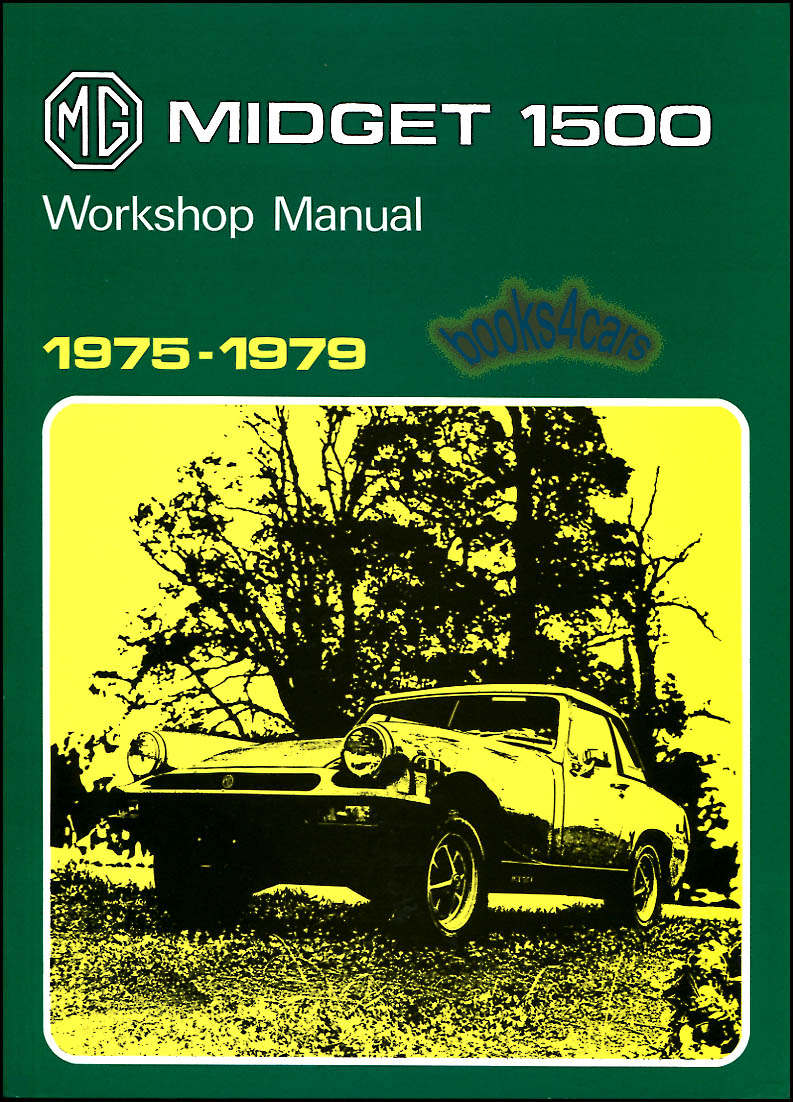 REAL BOOK 260 page Shop Service Repair Manual for all versions of the  1975-1979 MG Midget 1500 covering all aspects of repair including engine  transmission ...