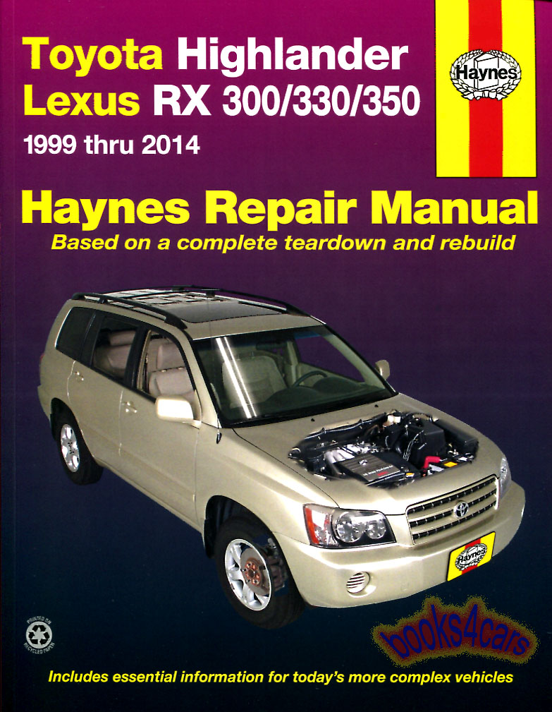 Lexus Rx300 Manuals At 1999 Lx470 Parts Diagram Wiring Schematic 99 14 Rx330 Rx350 Toyota Highlander Shop Service Repair Manual By Haynes Does Not Cover Information Specific To Hybrid Model B02 92095