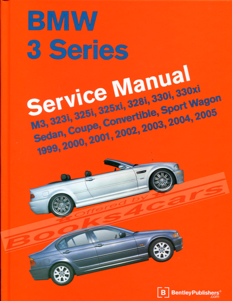 99-2005 BMW 3-Series Shop service repair Manual by Robert Bentley 1,434  pages M3 330i 330xi 328i 325i 325xi 323i for all 330 328 and 323 E46 BMW  Sedan Coupe ...