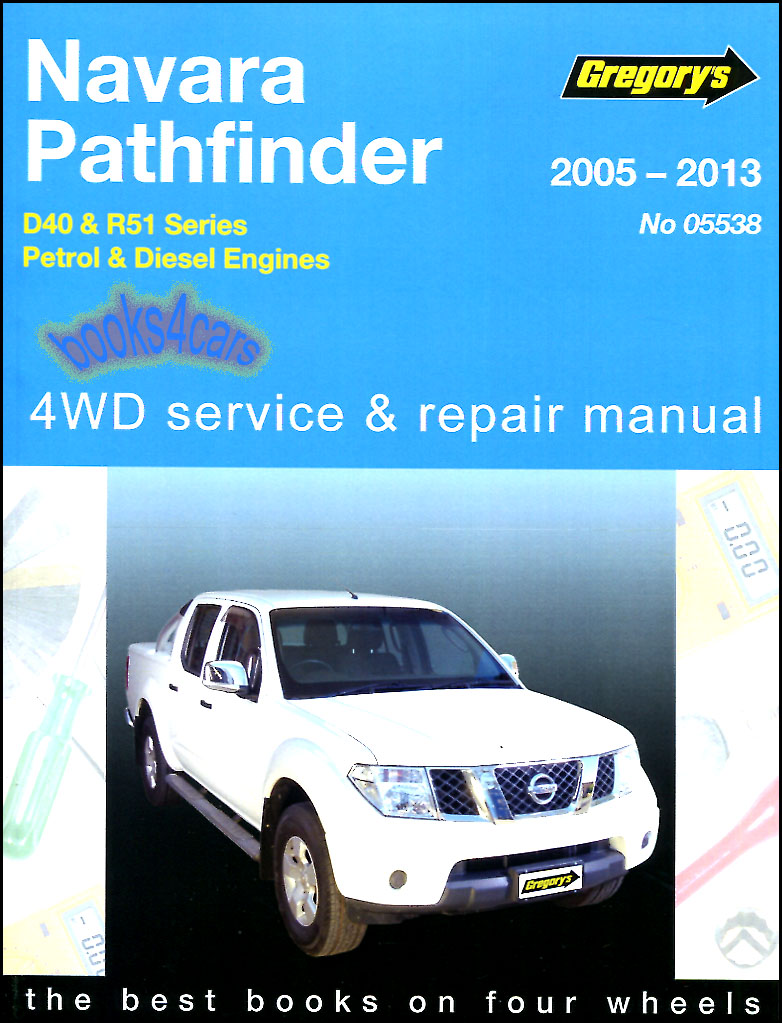 2005-2013 Nissan Pathfinder Xterra Frontier & Navara Gregory Shop Service  Repair Manual by Gregory for both V6 4.0 Gas & 4 cyl 2.5L Turbo Diesel also  ...