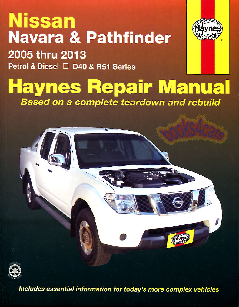 05-13 Nissan Pathfinder R51 & Navara D40 Shop Service Repair Manual by  Haynes 4.0 V6 2.5 turbo diesel does not include 3.0 V6 diesel (B09_72732)  ...